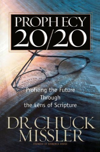 Prophecy 20/20: Profiling the Future Through the Lens of Scripture by Missler, Chuck Published by Thomas Nelson (2012)