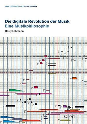 Die digitale Revolution der Musik: Eine Musikphilosophie (edition neue zeitschrift für musik)