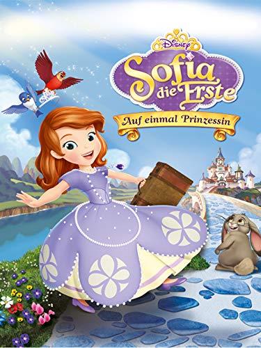 Sofia die Erste:  Auf einmal Prinzessin (Erste Die Sofia)