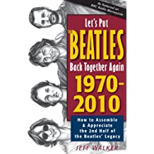 Let's Put the Beatles Back Together Again 1970-2010: How to Assemble & Appreciate the 2nd Half of the Beatles' Legacy by Jeff Walker (2010) Perfect Paperback