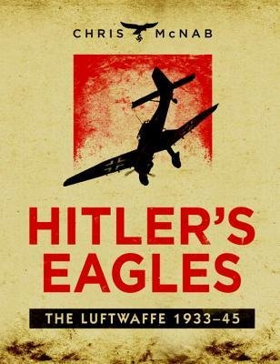 [(Hitler's Eagles: The Luftwaffe, 1933-45)] [Author: Chris McNab] published on (November, 2012)