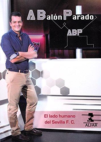 A Balón Parado: El lado humano del Sevilla F.C. (Deportes) por José María Aguilar
