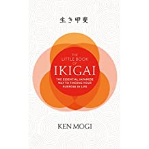 The Little Book of Ikigai: The secret Japanese way to live a happy and long life (English Edition)