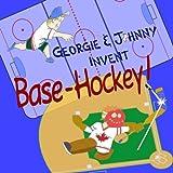 Georgie & Johnny Invent: Base-Hockey!