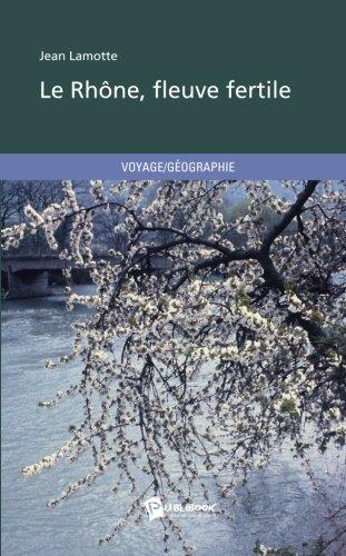 Le Rhône, fleuve fertile