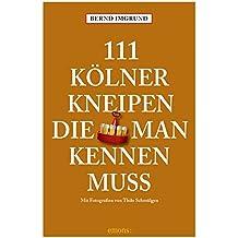 111 Kölner Kneipen, die man kennen muss: Reiseführer