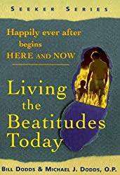Living the Beatitudes Today: Happily Ever After Begins Here and Now (Seeker) by Bill Dodds (1997-10-01)