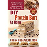 DIY Protein Bars At Home: The Ultimate Guide To Easy, Homemade, And No Bake Energy Bars