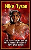 Mike Tyson: The Story about one of the Greatest Boxers to have ever Lived