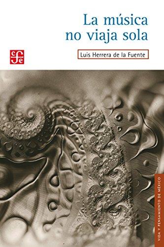 La música no viaja sola (Vida y pensamiento de México) por Luis Herrera de la Fuente