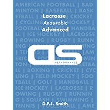 DS Performance - Strength & Conditioning Training Program for Lacrosse, Anaerobic, Advanced (English Edition)