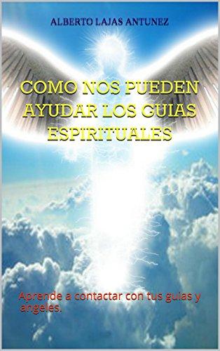 Portada del libro COMO NOS PUEDEN AYUDAR LOS GUIAS ESPIRITUALES: Aprende a contactar con tus guias y angeles.