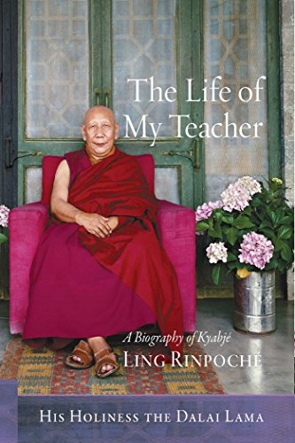 The Life of My Teacher: A Biography of Ling Kyabjé Rinpoché