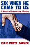 Front cover for the book Six When He Came to Us: A Memoir of International Adoption by Ellie Porte Parker