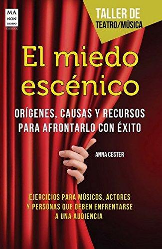 Portada del libro El Miedo Escénico. Orígenes, Causas Y Recursos Para Afrontarlo Con Exito (Taller De Teatro)