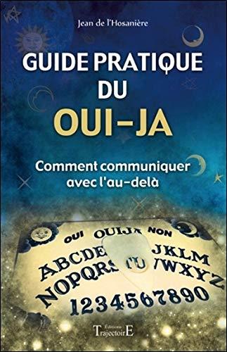 Guide pratique du oui-ja - Comment communiquer avec l'au-delà par Jean de l'Hosanière