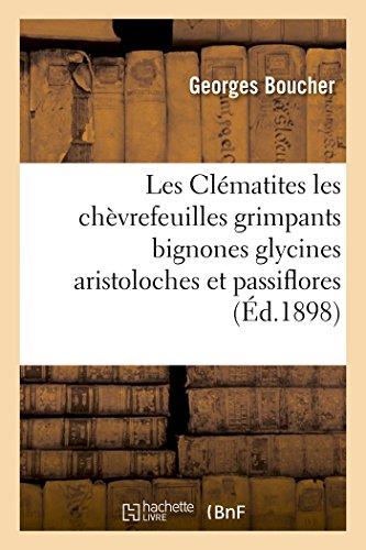 Les Clématites les chèvrefeuilles grimpants bignones glycines aristoloches et passiflores par Boucher