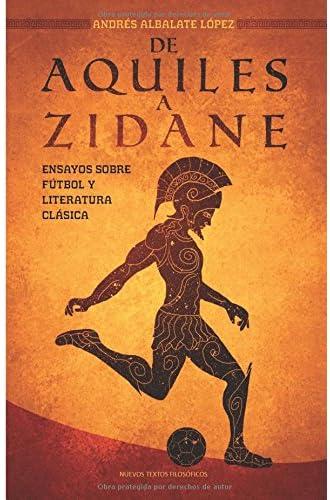 De Aquiles a Zidane: Ensayos sobre fútbol y literatura clásica