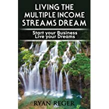 Living the Multiple Income Streams Dream: Start your Business.  Live your Dreams.