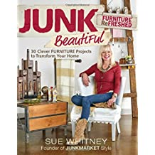 Junk Beautiful: Furniture ReFreshed: 30 Clever Furniture Projects to Transform Your Home