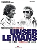 Unser Le Mans: Siegfried Rauch. Steve McQueen – Der Film. Die Freundschaft. Die Fakten