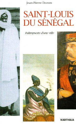 Saint-Louis du Sénégal. Palimpseste d'une ville