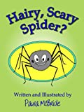 Hairy, Scary Spider? (A Children's Fun Rhyming Picture Book for ages 2-5) by Paula McBride