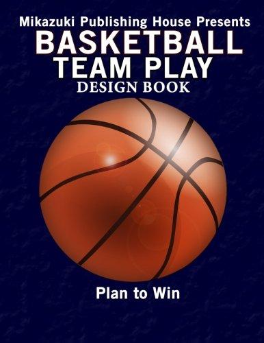 Basketball Team Play Design Book: Make Your Own Plays! por Mikazuki Publishing House