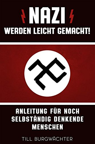 Nazi werden leicht gemacht - Anleitung für noch selbständig denkende Menschen
