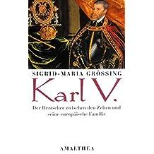 Karl V: Der Herrscher zwischen den Zeiten und seine europäische Familie