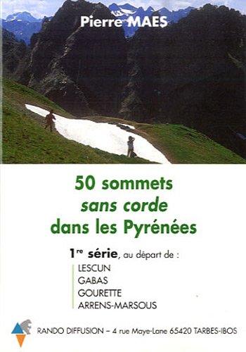 50 sommets sans corde dans les Pyrénées : 1re série au départ de Lescun, Gabas, Gourette, Arrens-Marsous