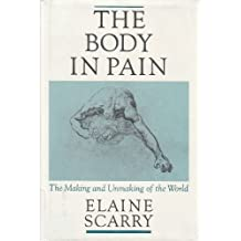 The Body in Pain: The Making and Unmaking of the World by Elaine Scarry (1985-12-26)