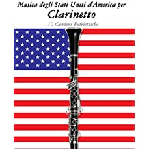 Musica degli Stati Uniti d'America per Clarinetto: 10 Canzoni Patriottiche (Italian Edition)