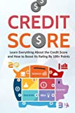 Credit Score: Learn Everything About the Credit Score and How to Boost Its Rating by 100+ Point