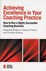 Achieving Excellence in Your Coaching Practice: How to Run a Highly Successful Coaching Business (Essential Coaching Skills and Knowledge) by Gladeana Mcmahon (2006-01-26)