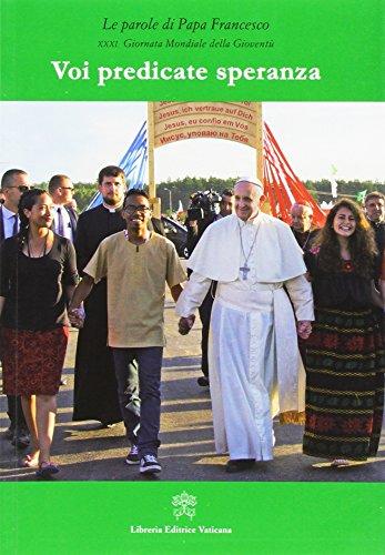 Voi predicate speranza. Le parole di papa Francesco. 31 Giornata mondiale della giovent