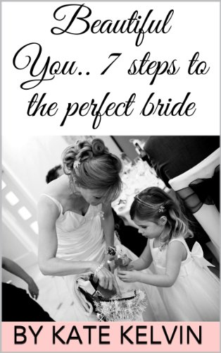 Beautiful You..7 steps to the Perfect Bride