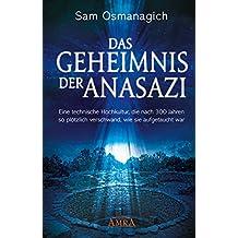 Das Geheimnis der Anasazi: Eine technische Hochkultur, die nach 300 Jahren so plötzlich verschwand, wie sie aufgetaucht war (German Edition)
