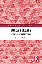 Lorca's Legacy: Essays in Interpretation (Routledge Studies in Twentieth-Century Literature)