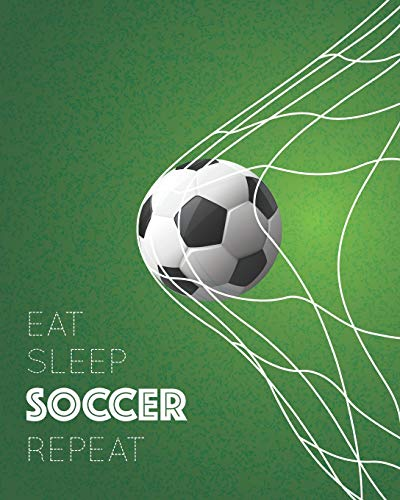 29173f821a24b Eat Sleep Soccer Repeat: - Lined Notebook, Diary, Track, Log & Journal -  Gift for Kids, Teens, Men, Women, Soccer / Football Players & Coaches (8