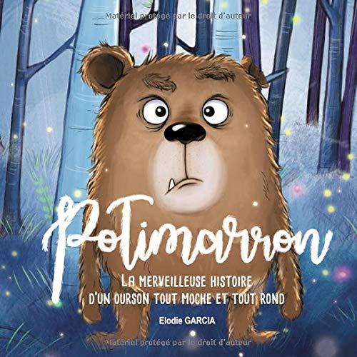 Potimarron: La merveilleuse histoire d'un ourson tout moche et tout rond. par Mme Elodie Garcia