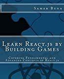 #9: Learn React.js by Building Games: Covering Fundamental and Advanced Concepts of React.js