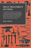 Heat-Treatment of Steel: A Comprehensive Treatise on the Hardening, Tempering, Annealing and Casehardening of Various Kinds of Steel, Including High-speed, ... Furnaces and on Hardness Testing