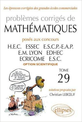 Problèmes de mathématiques posés aux concours des grandes écoles commerciales option scientifique de Christian Leboeuf ( 17 septembre 2009 )