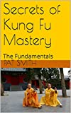 Secrets of Kung Fu Mastery: The Fundamentals