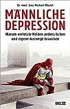 Männliche Depression: Warum verletzte Helden anders ticken und eigene Auswege brauchen. Mit 5-Schritte-Programm -