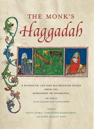 Produktbild The Monk's Haggadah: A Fifteenth-Century Illuminated Codex from the Monastery of Tegernsee,  with a Prologue by Friar Erhard Von Pappenheim (Dimyonot: Jews and Cultural Imagination,  Band 1)