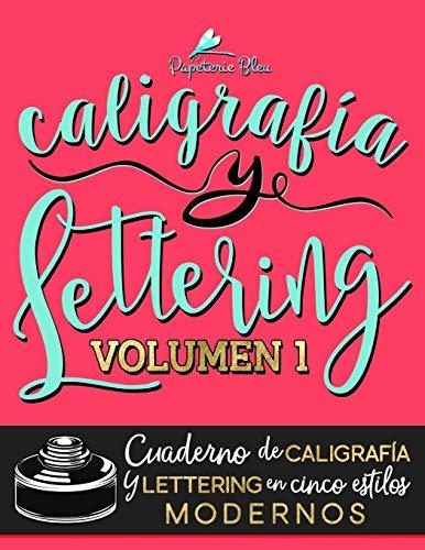Caligrafía y lettering: Cuaderno de caligrafía y lettering en cinco estilos modernos: Volume 1 por Papeterie Bleu