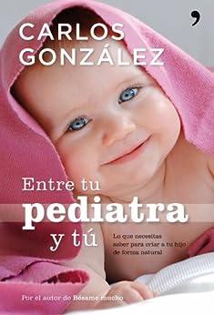 Entre tu pediatra y tú de [González, Carlos]