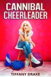Cannibal Cheerleader by Tiffany Drake